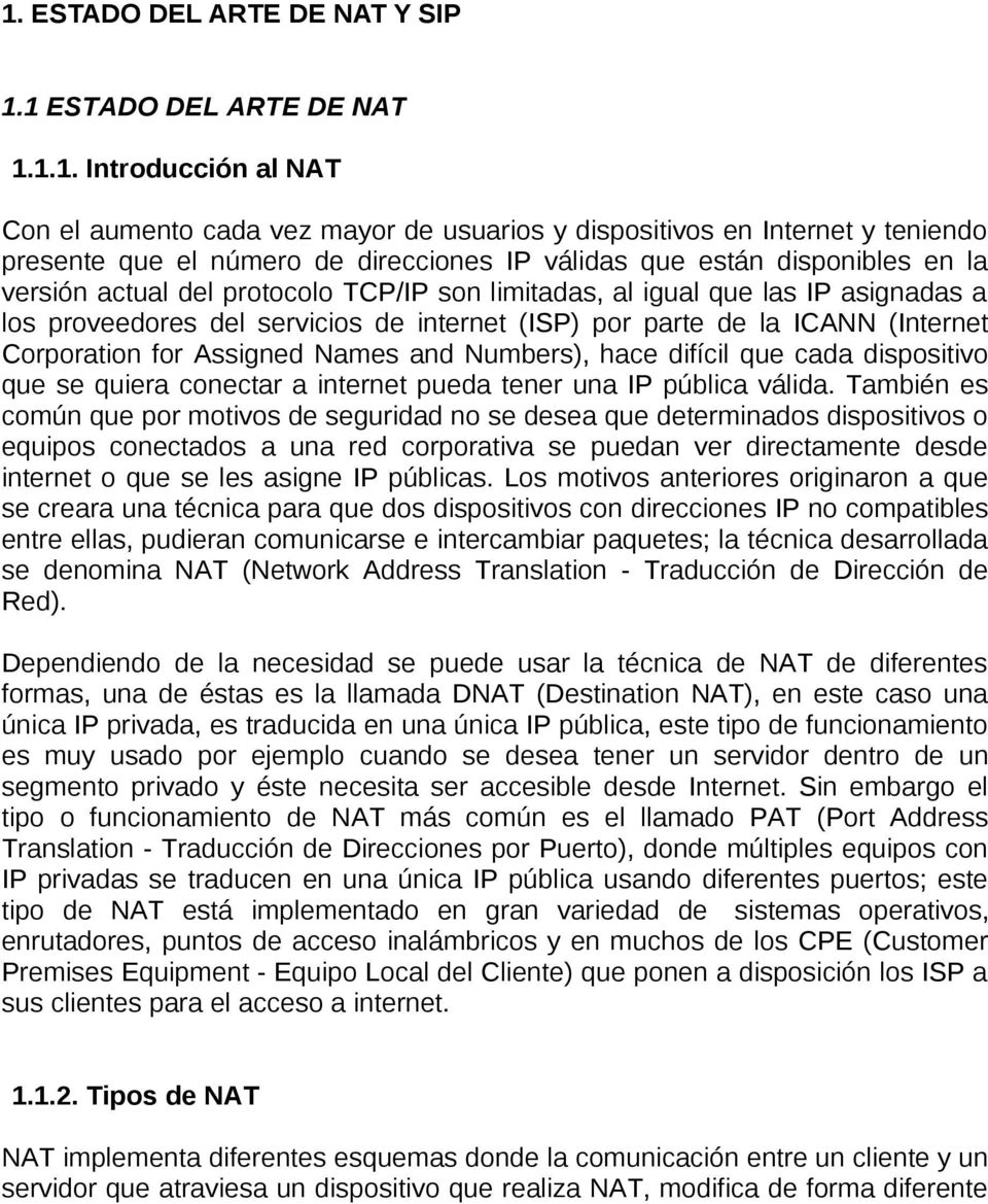 ICANN (Internet Corporation for Assigned Names and Numbers), hace difícil que cada dispositivo que se quiera conectar a internet pueda tener una IP pública válida.