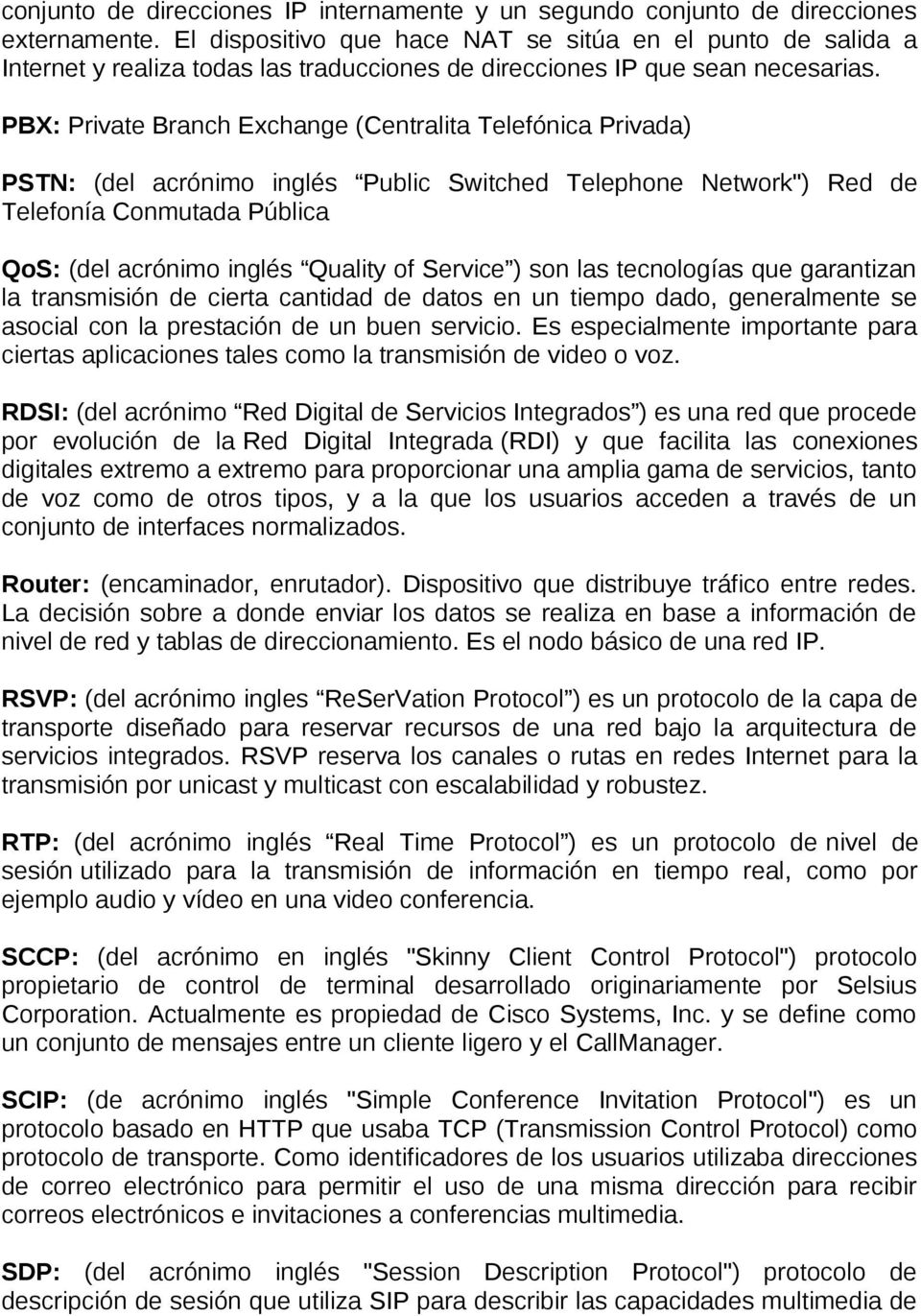 "PBX: Private Branch Exchange (Centralita Telefónica Privada) PSTN: (del acrónimo inglés Public Switched Telephone Network"") Red de Telefonía Conmutada Pública QoS: (del acrónimo inglés Quality of"