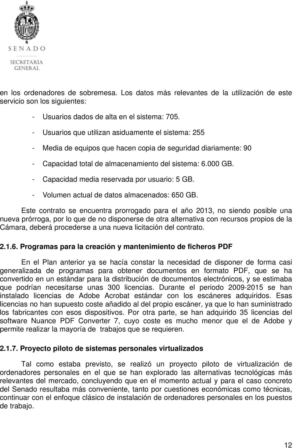 - Capacidad media reservada por usuario: 5 GB. - Volumen actual de datos almacenados: 650 GB.