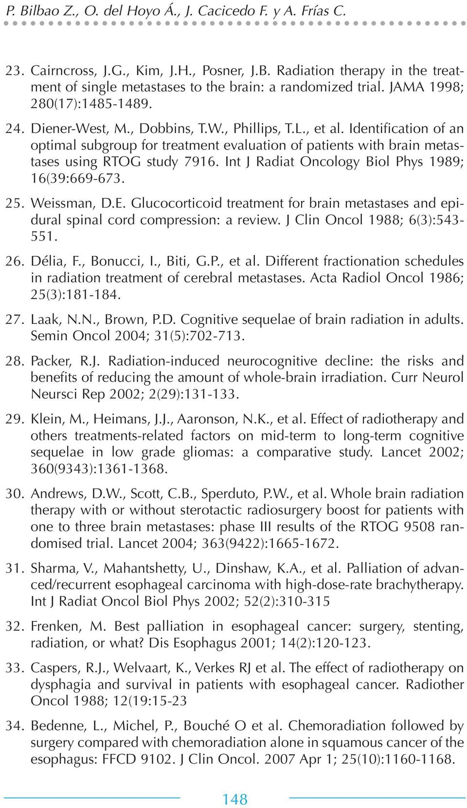 Identification of an optimal subgroup for treatment evaluation of patients with brain metastases using RTOG study 7916. Int J Radiat Oncology Biol Phys 1989; 16(39:669-673. 25. Weissman, D.E.