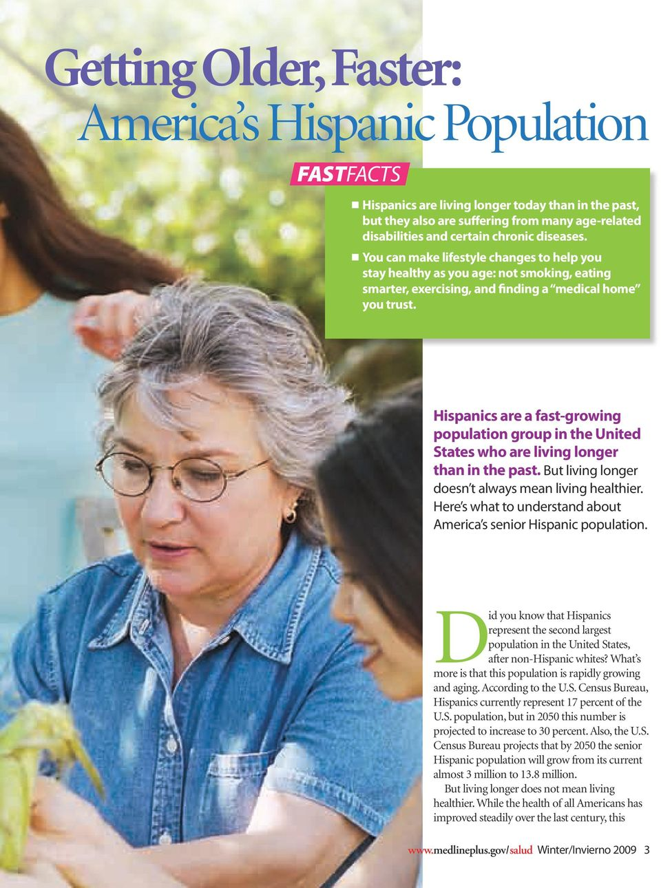 Hispanics are a fast-growing population group in the United States who are living longer than in the past. But living longer doesn t always mean living healthier.