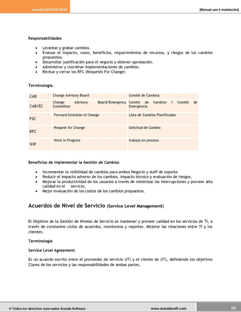 CAB Change Advisory Board Comité de Cambios CAB/EC Change Advisory Board/Emergency Committee Comité de Cambios / Comité de Emergencia FSC RFC WIP Forward Schedule of Change Request for Change Work in
