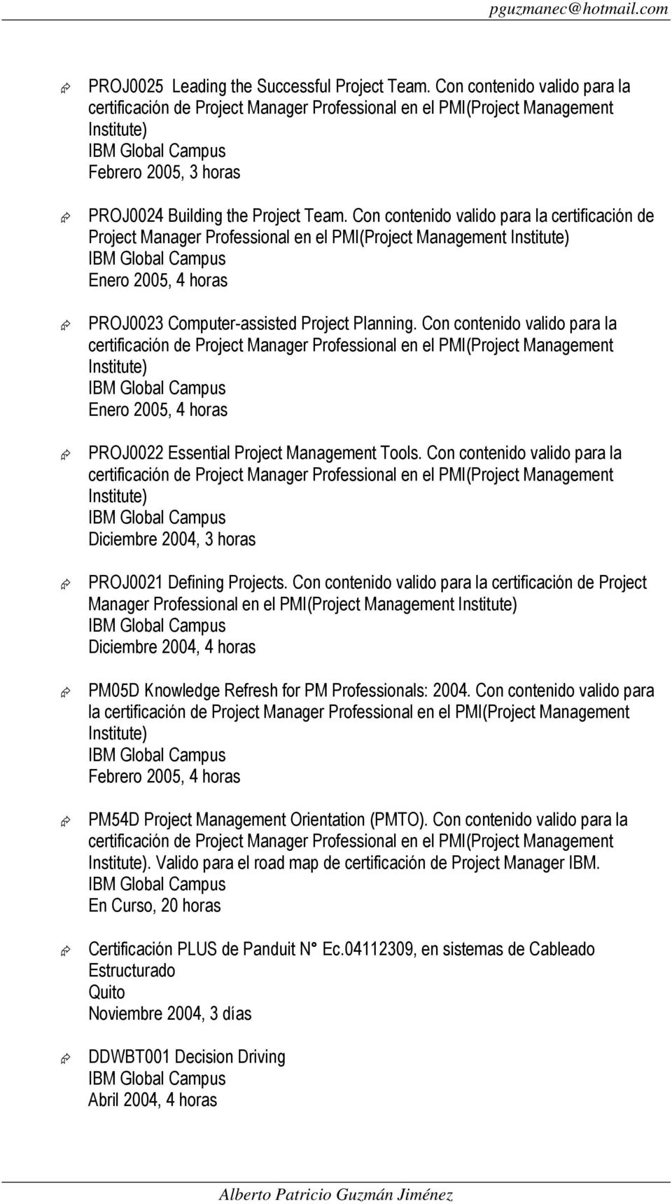 Con contenido valido para la certificación de Project Manager Professional en el PMI(Project Management Institute) Enero 2005, 4 horas PROJ0023 Computer-assisted Project Planning.