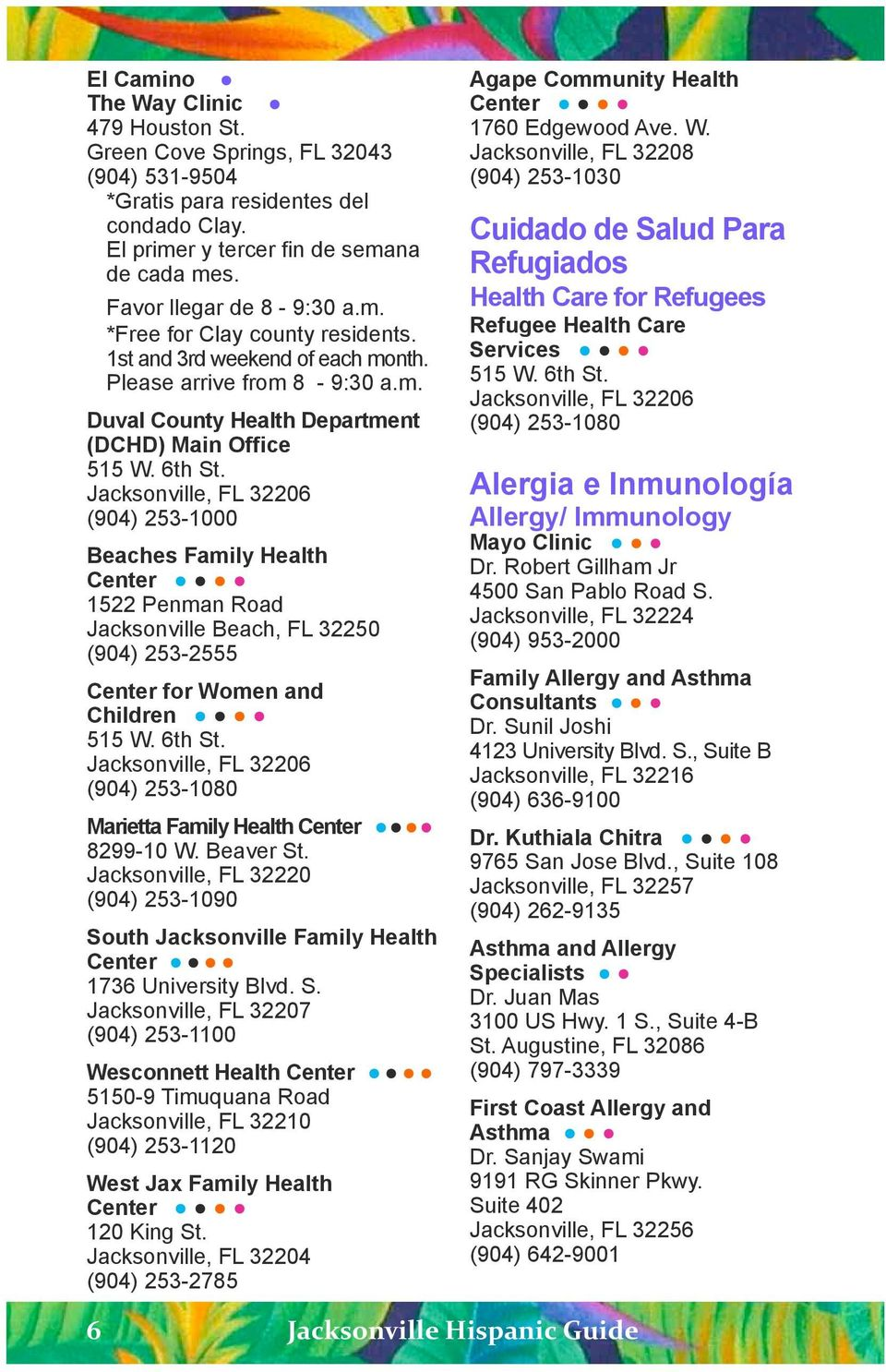 (904) 253-1000 Beaches Family Health Center 1522 Penman Road Jacksonville Beach, FL 32250 (904) 253-2555 Center for Women and Children 515 W. 6th St.