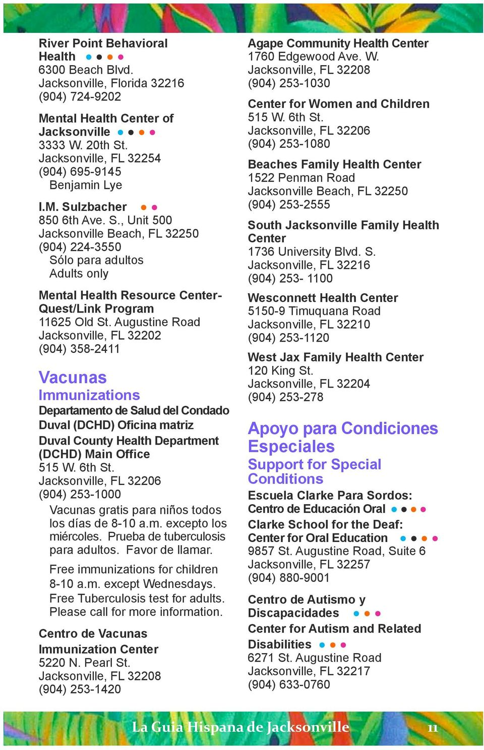 Augustine Road (904) 358-2411 Vacunas Immunizations Departamento de Salud del Condado Duval (DCHD) Oficina matriz Duval County Health Department (DCHD) Main Office 515 W. 6th St.