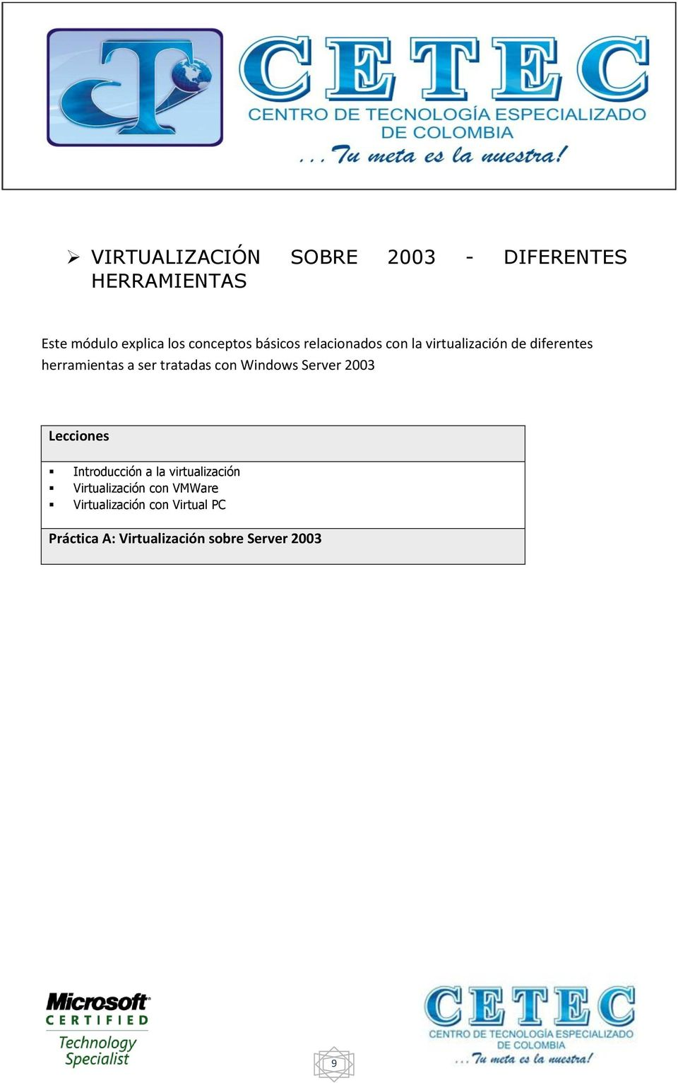 ser tratadas con Windows Server 2003 Introducción a la virtualización