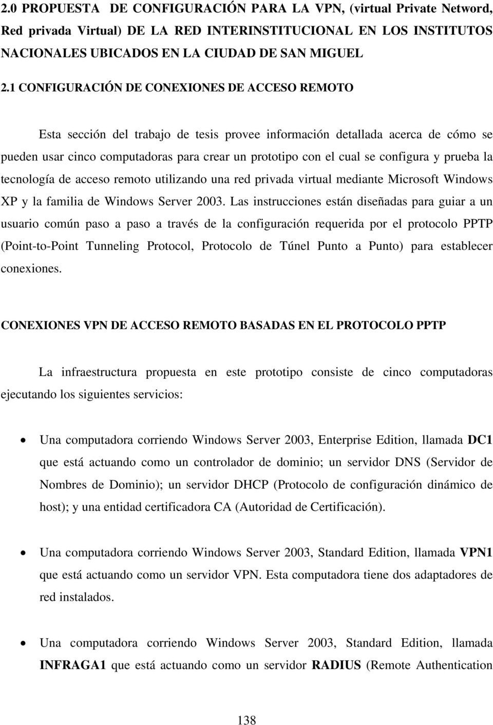 configura y prueba la tecnología de acceso remoto utilizando una red privada virtual mediante Microsoft Windows XP y la familia de Windows Server 2003.