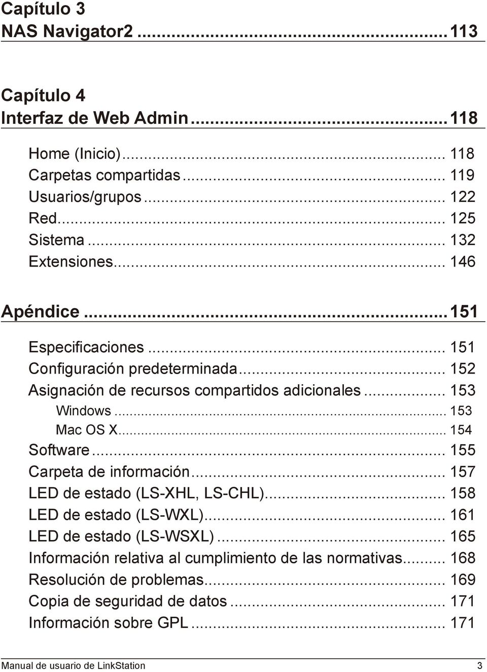 .. 153 Mac OS X... 154 Software... 155 Carpeta de información... 157 LED de estado (LS-XHL, LS-CHL)... 158 LED de estado (LS-WXL)... 161 LED de estado (LS-WSXL).