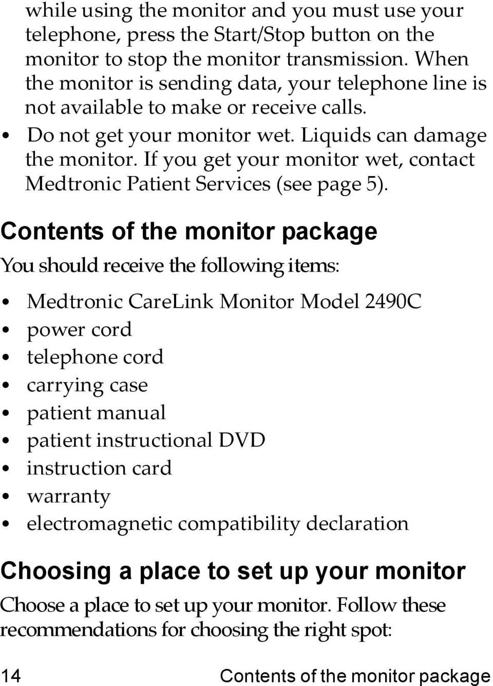 If you get your monitor wet, contact Medtronic Patient Services (see page 5).