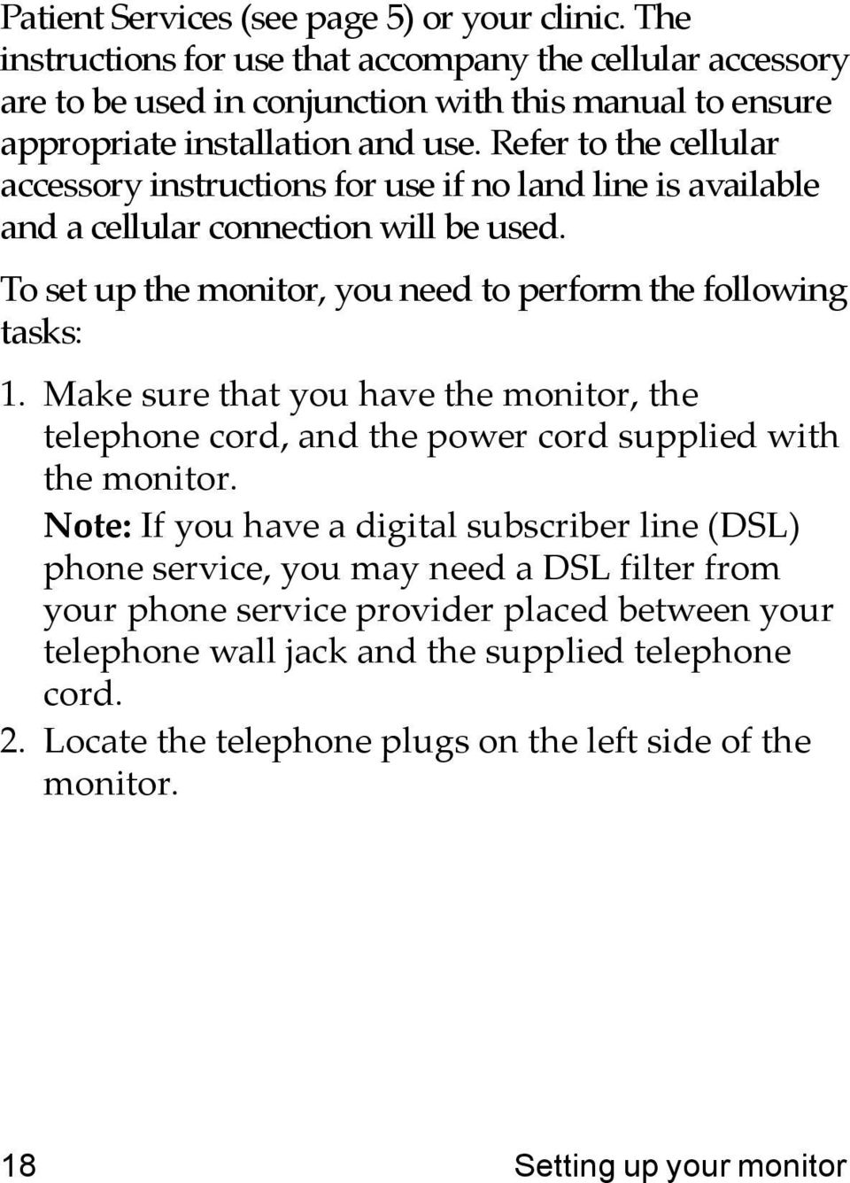 Refer to the cellular accessory instructions for use if no land line is available and a cellular connection will be used. To set up the monitor, you need to perform the following tasks: 1.