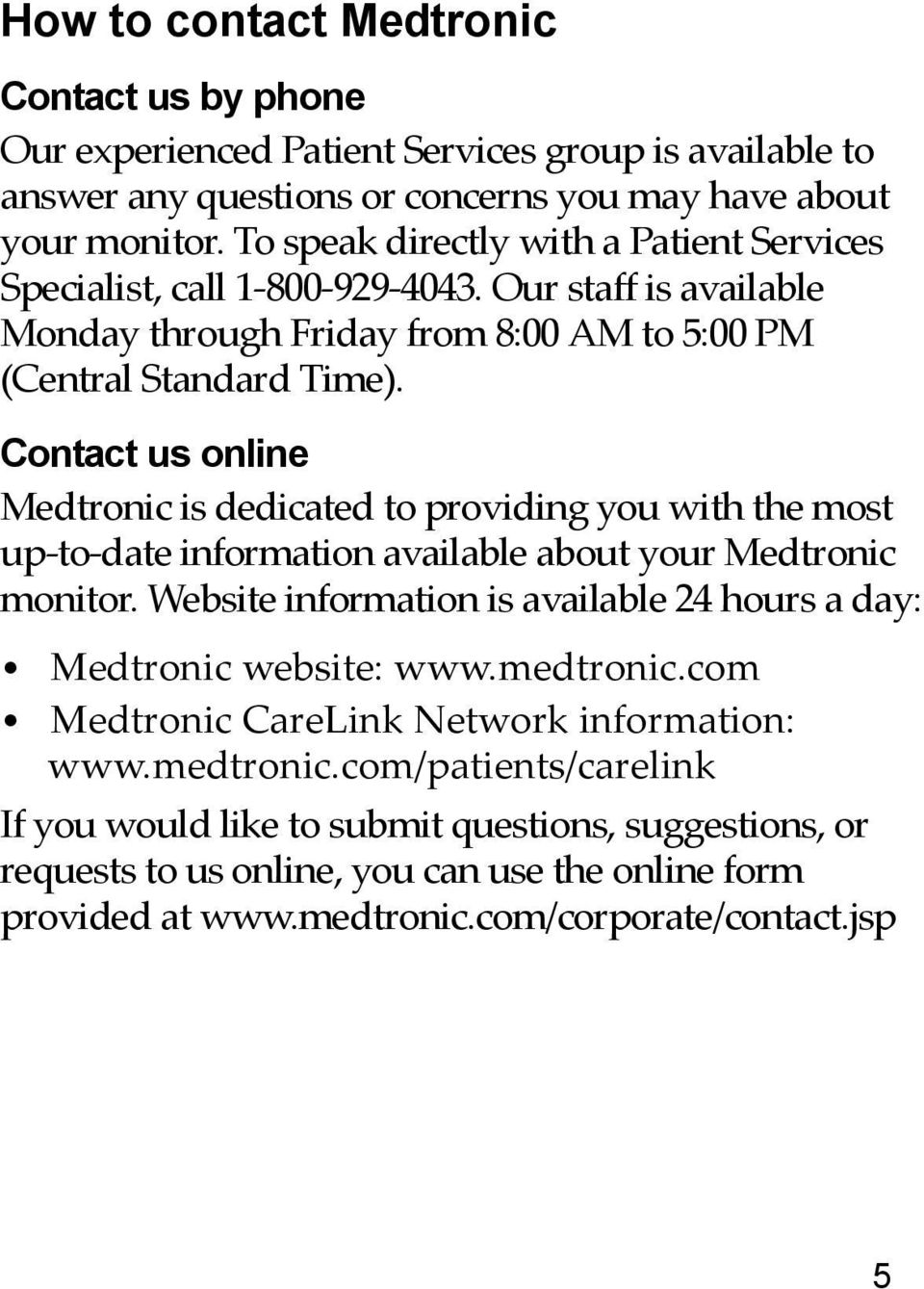 Contact us online Medtronic is dedicated to providing you with the most up-to-date information available about your Medtronic monitor.