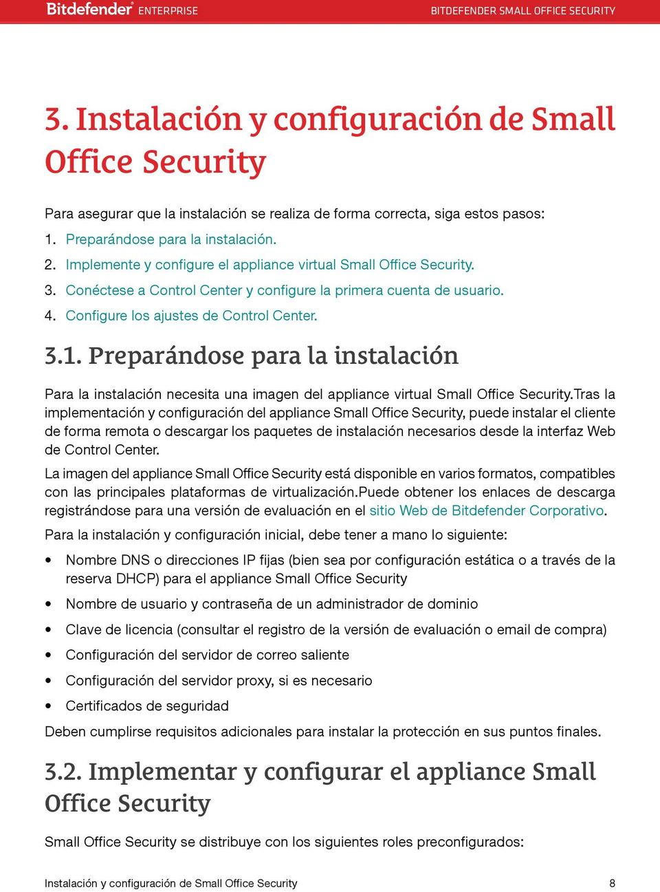 Preparándose para la instalación Para la instalación necesita una imagen del appliance virtual Small Office Security.