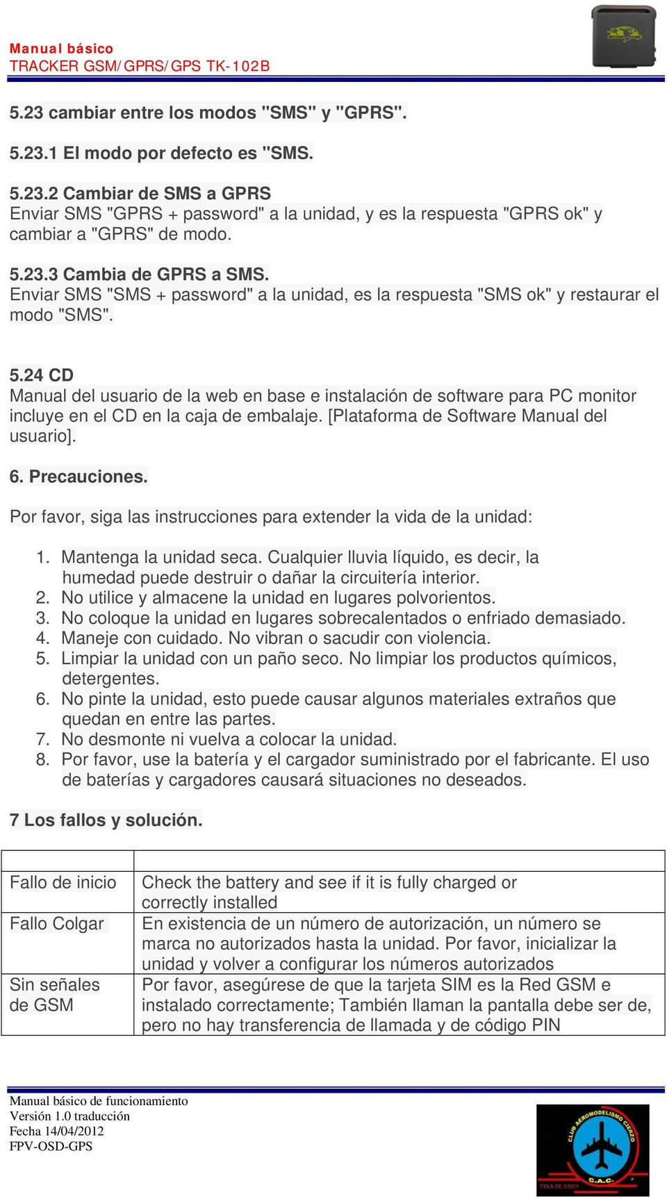 24 CD Manual del usuario de la web en base e instalación de software para PC monitor incluye en el CD en la caja de embalaje. [Plataforma de Software Manual del usuario]. 6. Precauciones.