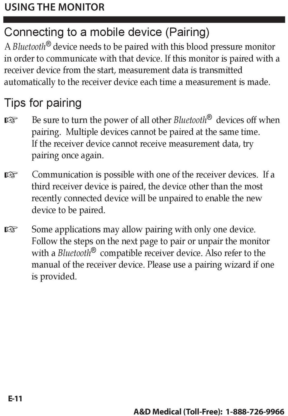 Tips for pairing Be sure to turn the power of all other Bluetooth devices off when pairing. Multiple devices cannot be paired at the same time.