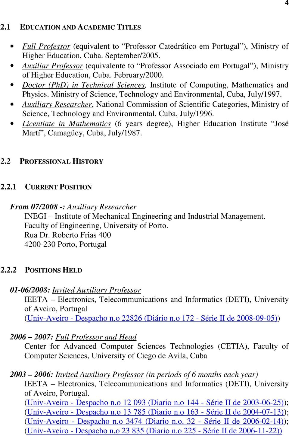 Doctor (PhD) in Technical Sciences, Institute of Computing, Mathematics and Physics. Ministry of Science, Technology and Environmental, Cuba, July/1997.