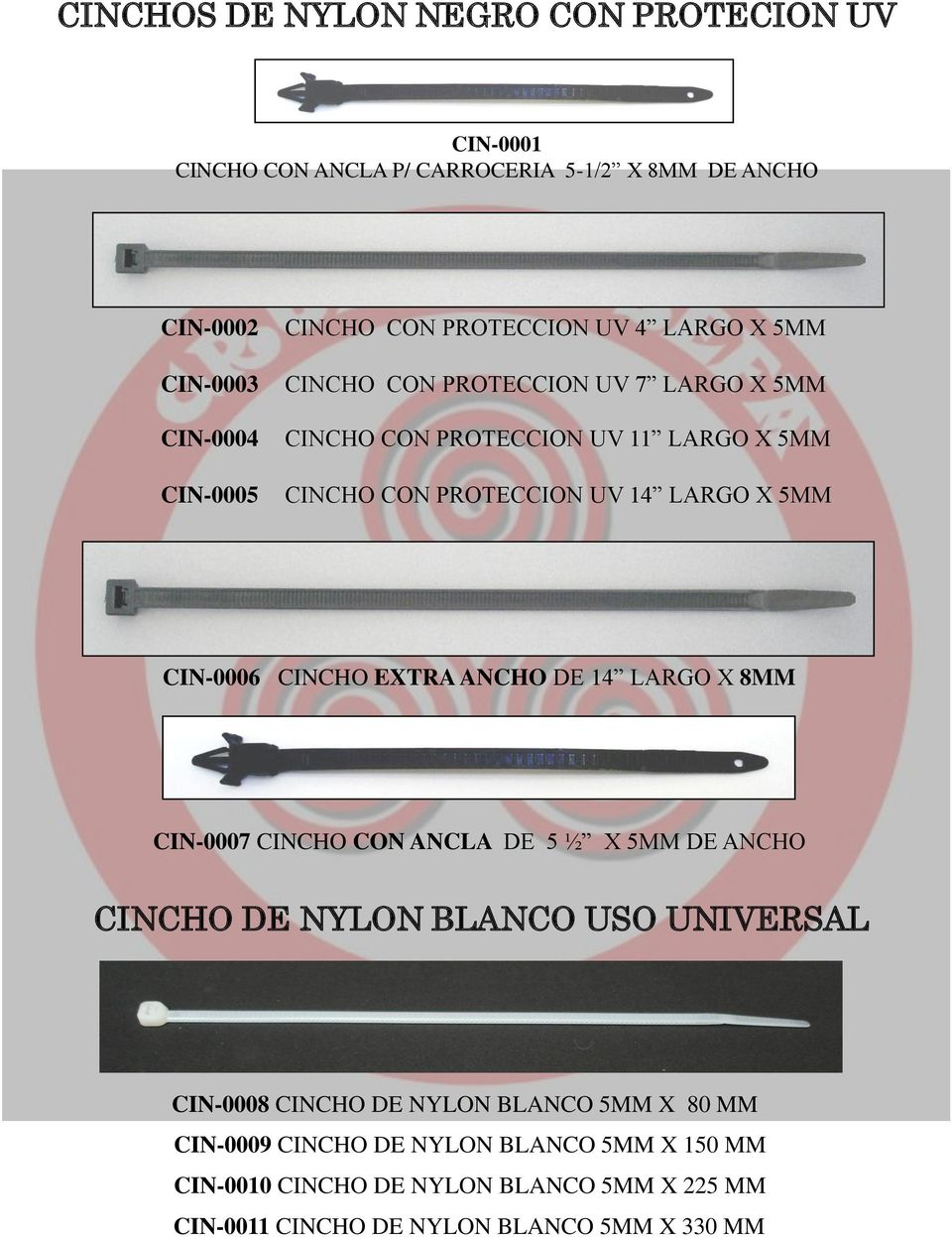 CIN-0006 CINCHO EXTRA ANCHO DE 14 LARGO X 8MM CIN-0007 CINCHO CON ANCLA DE 5 ½ X 5MM DE ANCHO CINCHO DE NYLON BLANCO USO UNIVERSAL CIN-0008 CINCHO DE