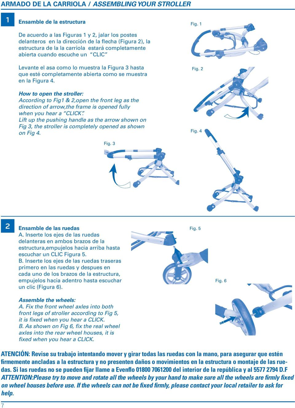 asa como lo muestra la Figura 3 hasta que esté completamente abierta como se muestra en la Figura 4. Fig. 2 How to open the stroller: According to Fig1 & 2,open the front leg as the direction of arrow,the frame is opened fully when you hear a CLICK.