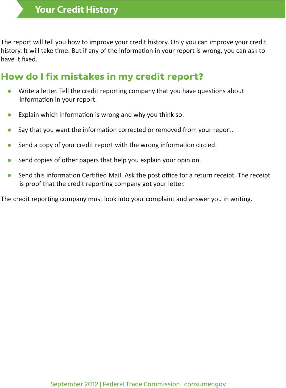 Tell the credit reporting company that you have questions about information in your report. Explain which information is wrong and why you think so.
