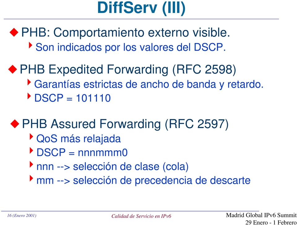 4DSCP = 101110 PHB Assured Forwarding (RFC 2597) 4QoS más relajada 4DSCP = nnnmmm0 4nnn --> selección