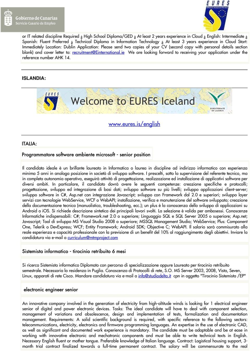 recruitment@einternational.ie We are looking forward to receiving your application under the reference number AHK 14. ISLANDIA: www.eures.
