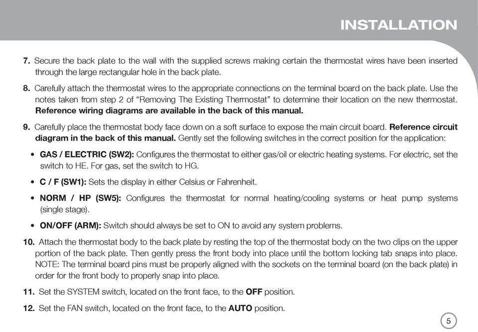 Use the notes taken from step 2 of Removing The Existing Thermostat to determine their location on the new thermostat. Reference wiring diagrams are available in the back of this manual. 9.