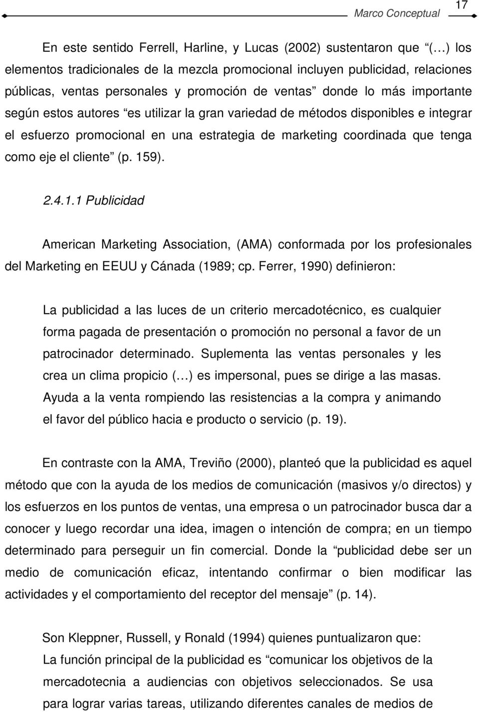 coordinada que tenga como eje el cliente (p. 159). 2.4.1.1 Publicidad American Marketing Association, (AMA) conformada por los profesionales del Marketing en EEUU y Cánada (1989; cp.