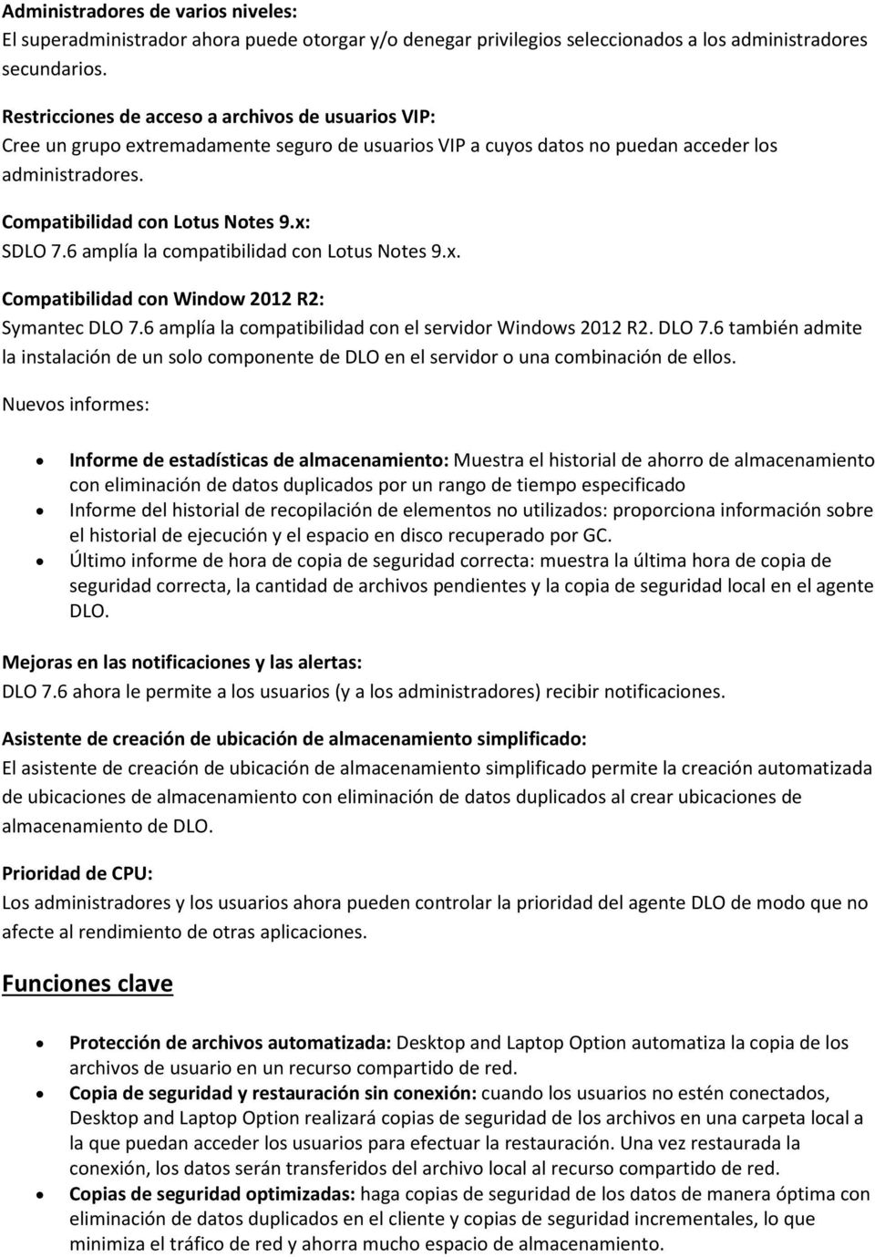 6 amplía la compatibilidad con Lotus Notes 9.x. Compatibilidad con Window 2012 R2: Symantec DLO 7.