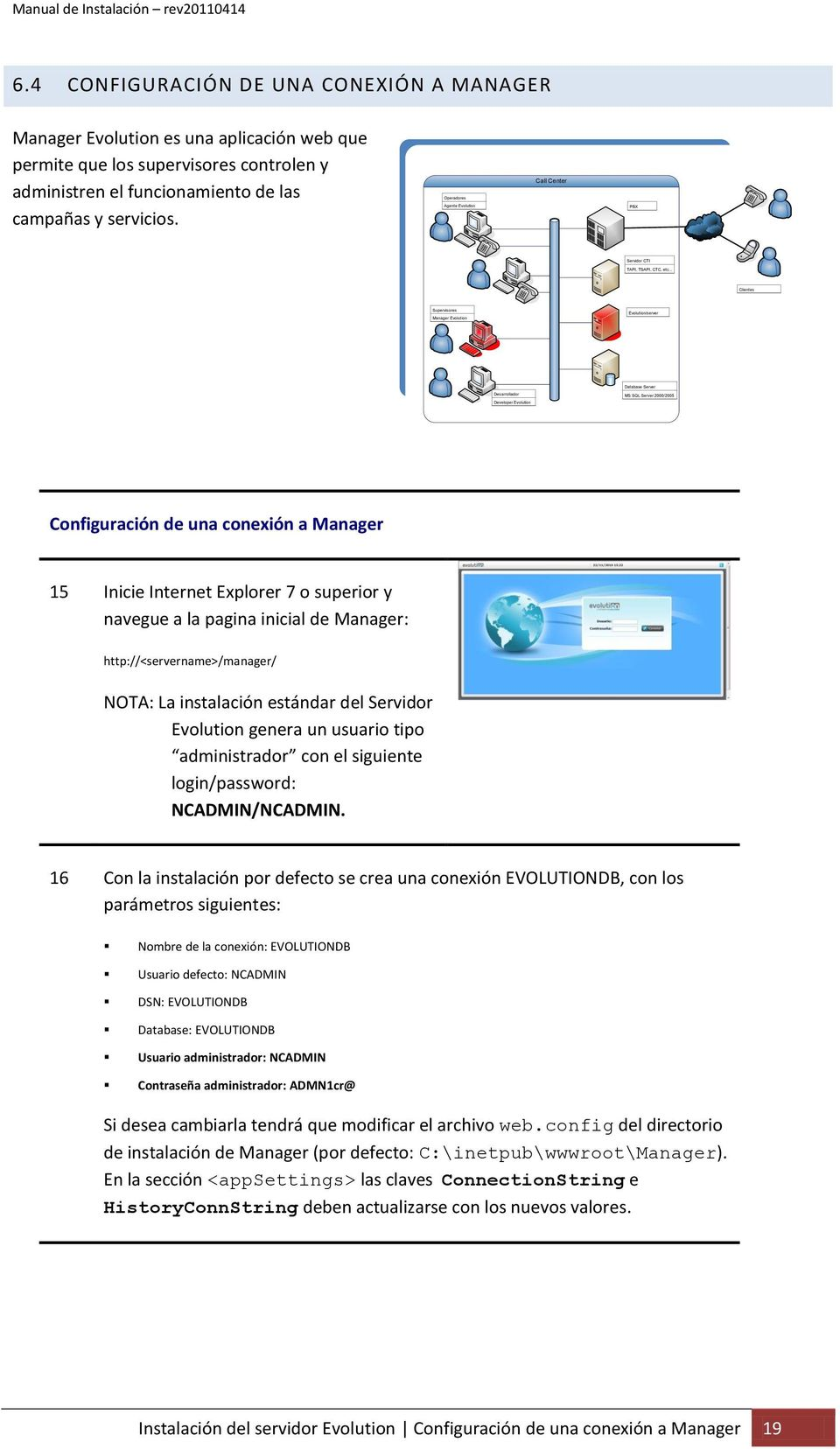 .. Clientes Supervisores Manager Evolution Evolution/server Database Server Desarrollador Developer Evolution MS SQL Server 2000/2005 Configuración de una conexión a Manager 15 Inicie Internet