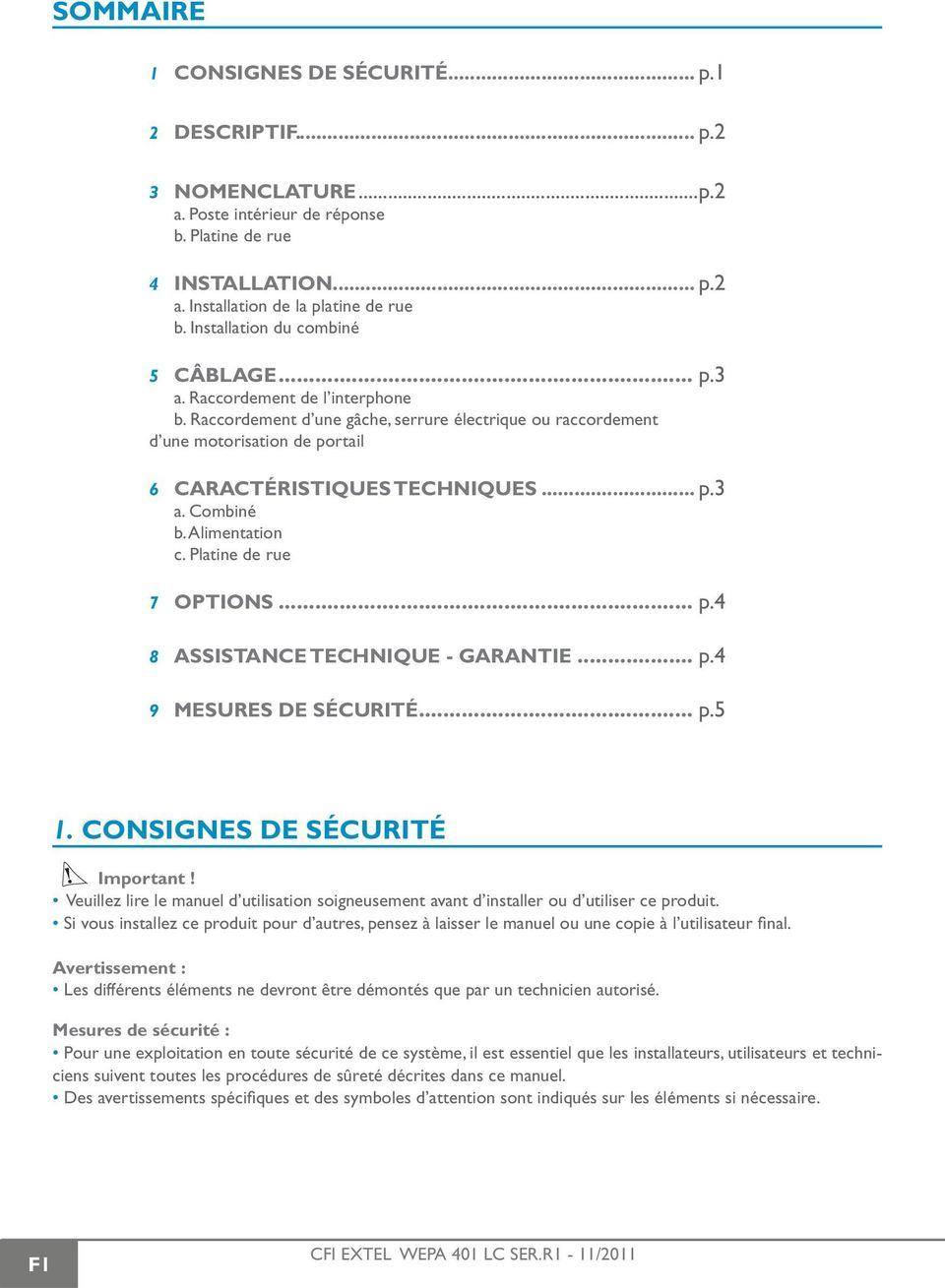 Alimentation c. Platine de rue 7 OPTIONS... p.4 8 ASSISTANCE TECHNIQUE - GARANTIE... p.4 9 MESURES DE SÉCURITÉ... p.5 1. CONSIGNES DE SÉCURITÉ Important!