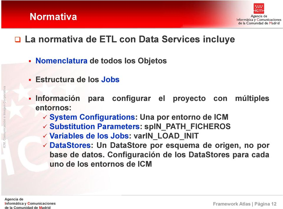 Substitution Parameters: spin_path_ficheros Variables de los Jobs: varin_load_init DataStores: Un DataStore por