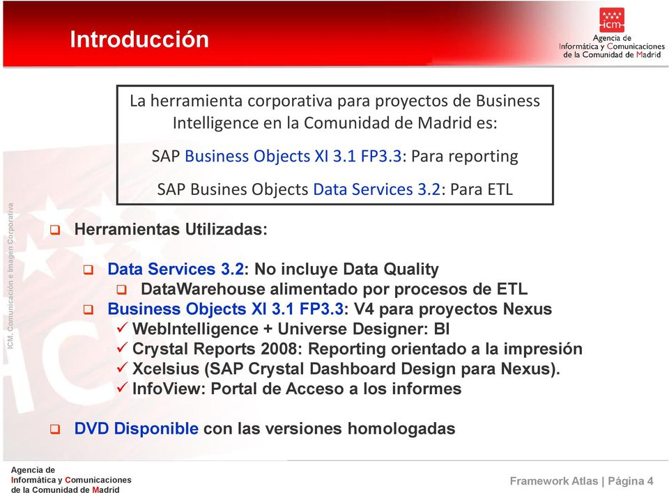 2: No incluye Data Quality DataWarehouse alimentado por procesos de ETL Business Objects XI 3.1 FP3.