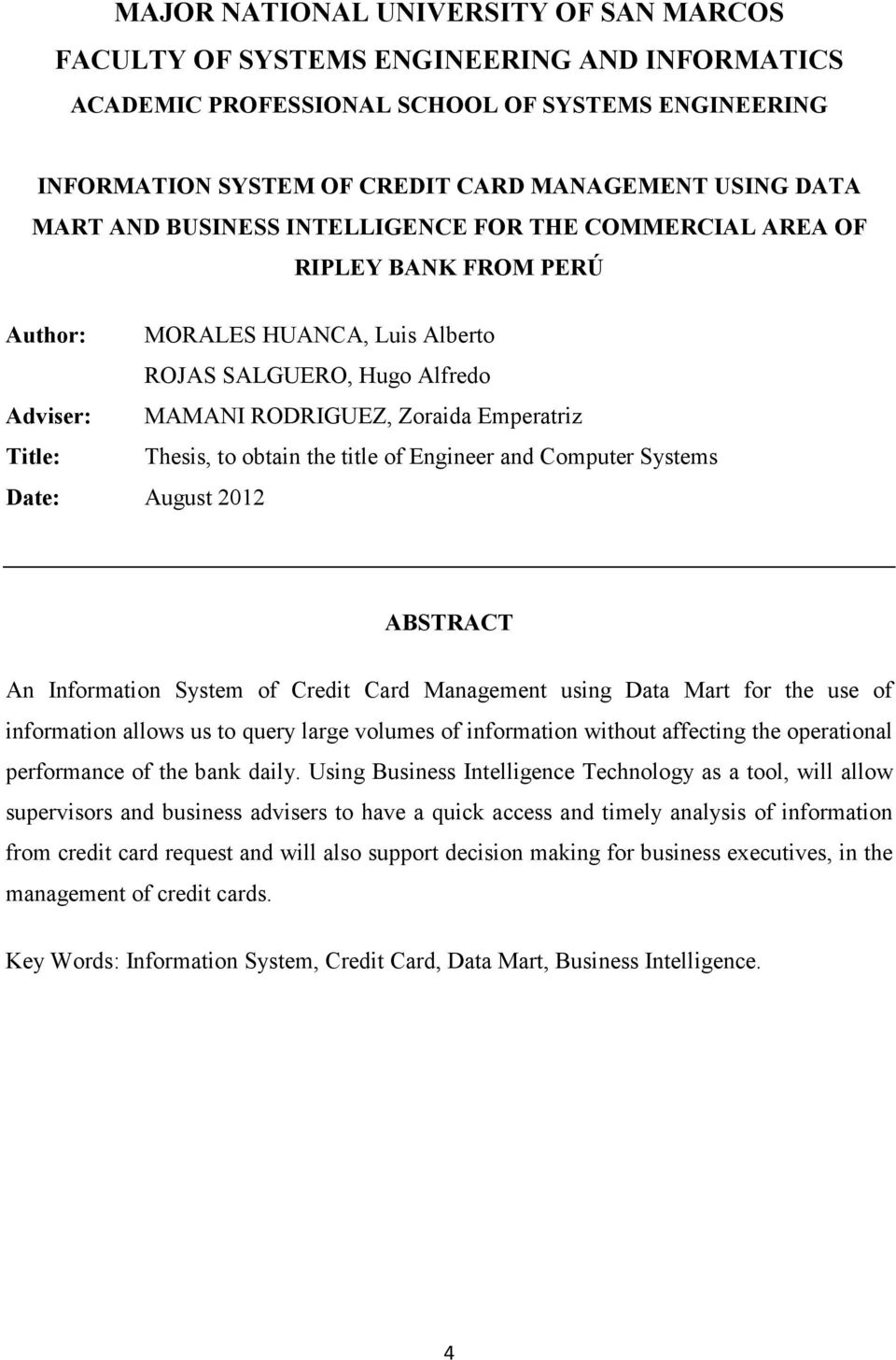 Thesis, to obtain the title of Engineer and Computer Systems Date: August 2012 ABSTRACT An Information System of Credit Card Management using Data Mart for the use of information allows us to query