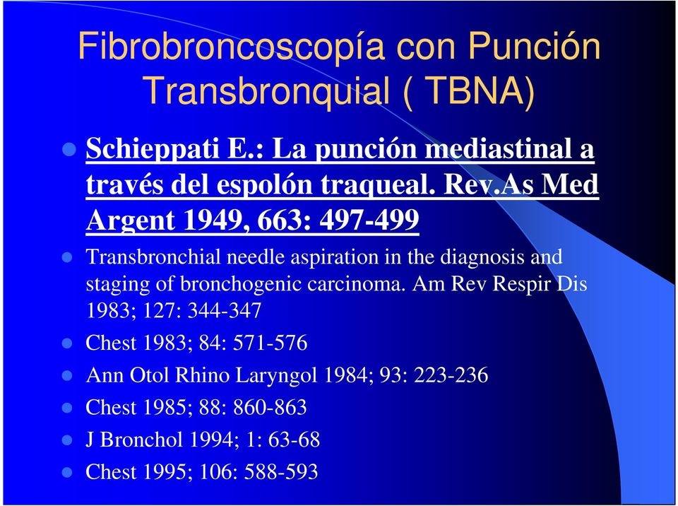 As Med Argent 1949, 663: 497-499 Transbronchial needle aspiration in the diagnosis and staging of