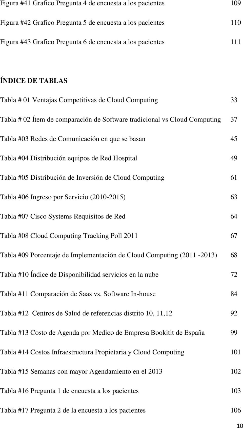 Distribución equipos de Red Hospital 49 Tabla #05 Distribución de Inversión de Cloud Computing 61 Tabla #06 Ingreso por Servicio (2010-2015) 63 Tabla #07 Cisco Systems Requisitos de Red 64 Tabla #08