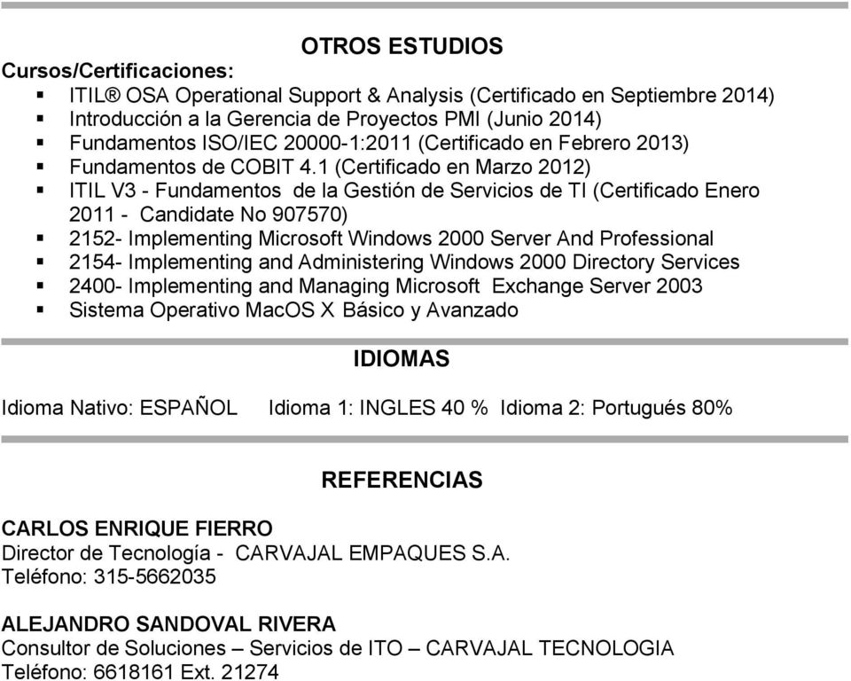 1 (Certificado en Marzo 2012) ITIL V3 - Fundamentos de la Gestión de Servicios de TI (Certificado Enero 2011 - Candidate No 907570) 2152- Implementing Microsoft Windows 2000 Server And Professional
