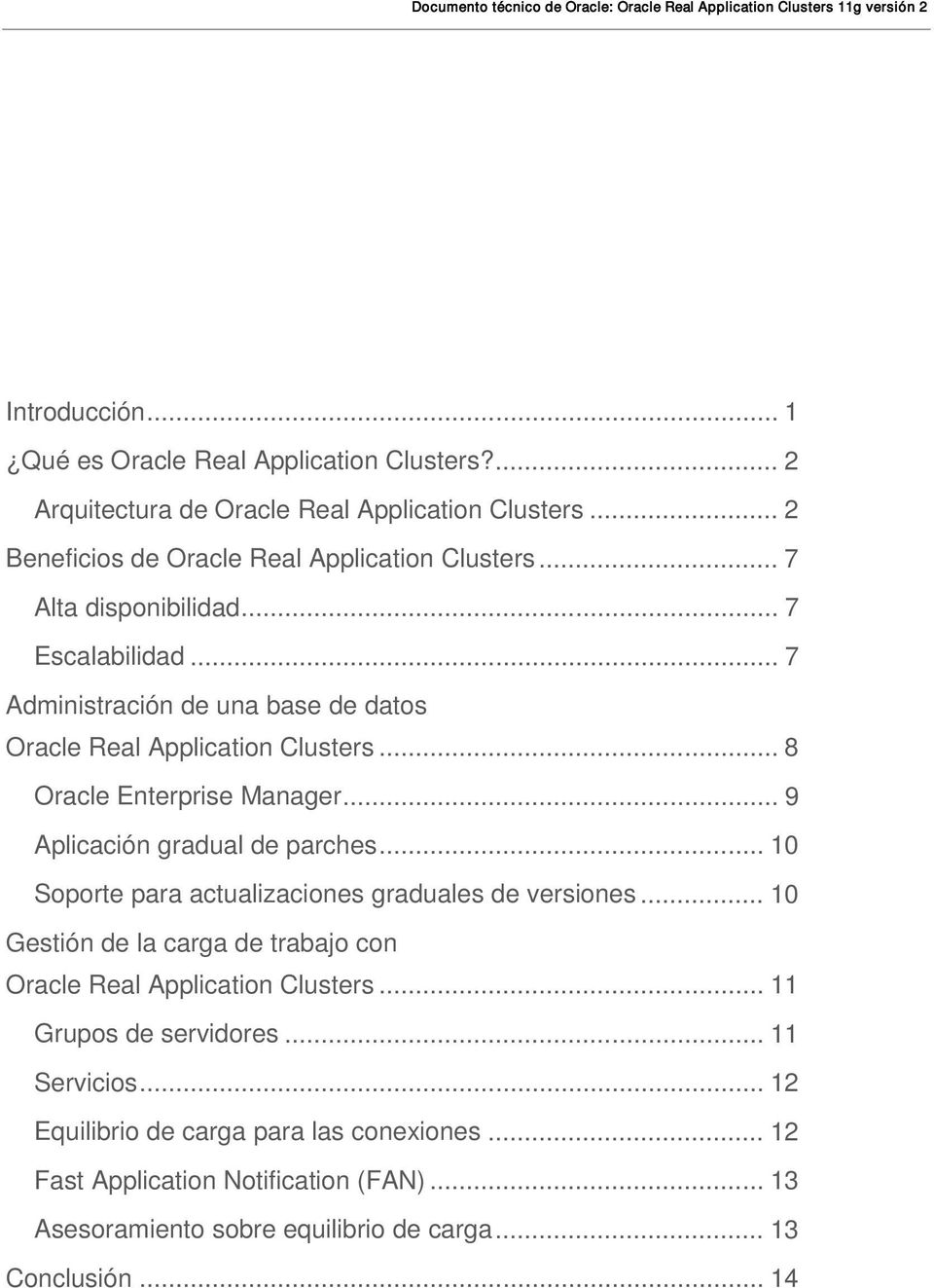 .. 8 Oracle Enterprise Manager... 9 Aplicación gradual de parches... 10 Soporte para actualizaciones graduales de versiones.