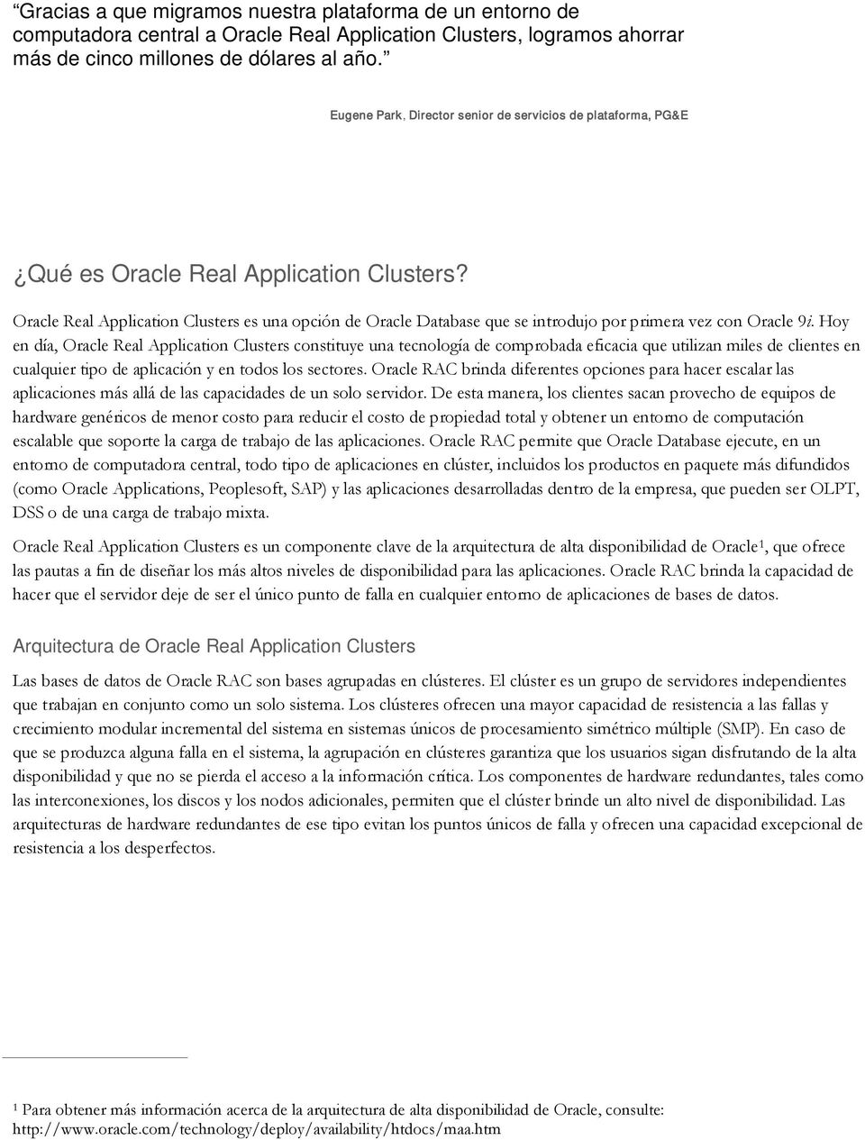 Oracle Real Application Clusters es una opción de Oracle Database que se introdujo por primera vez con Oracle 9i.