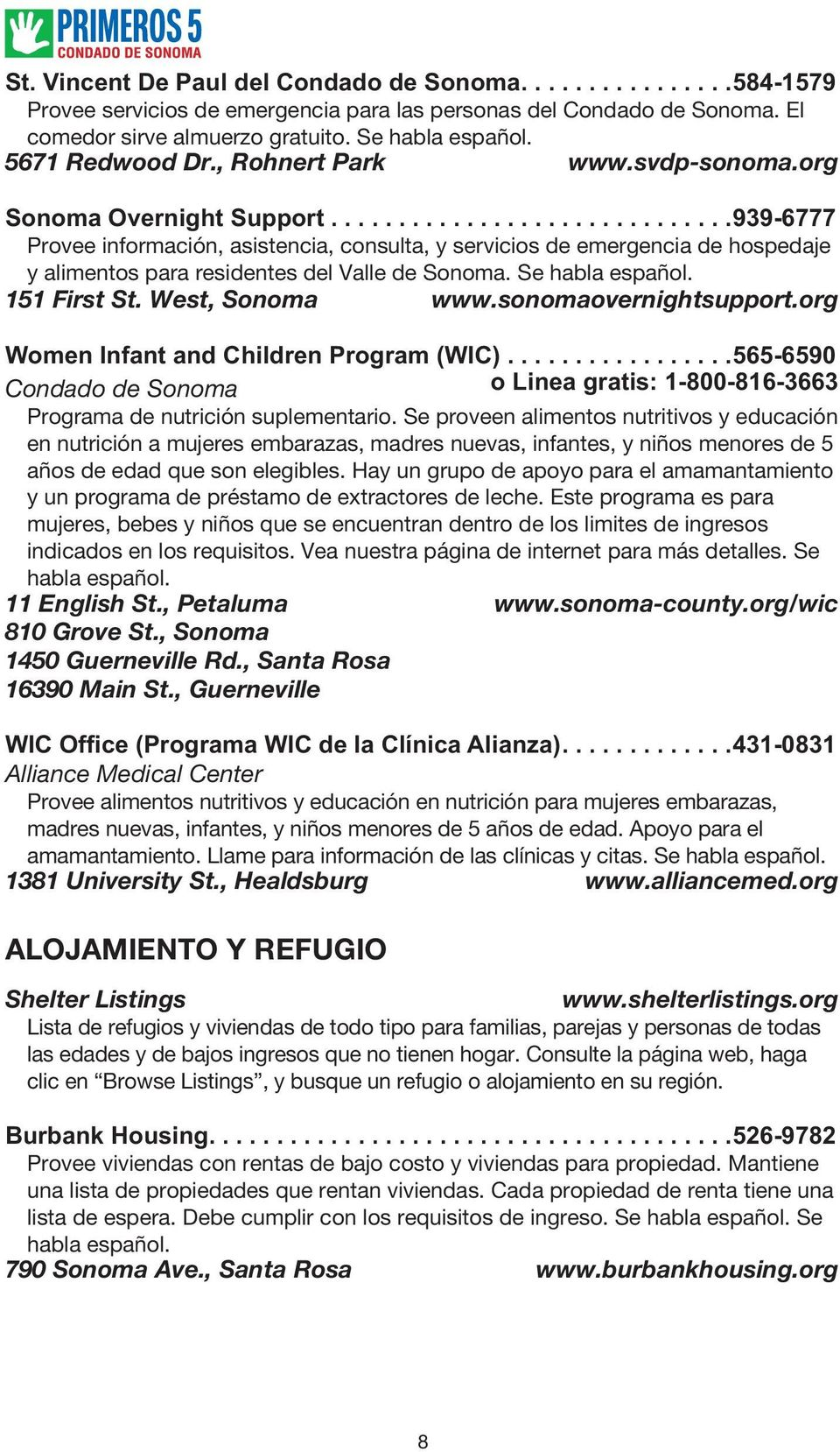 Se habla español. 151 First St. West, Sonoma www.sonomaovernightsupport.org Women Infant and Children Program (WIC).