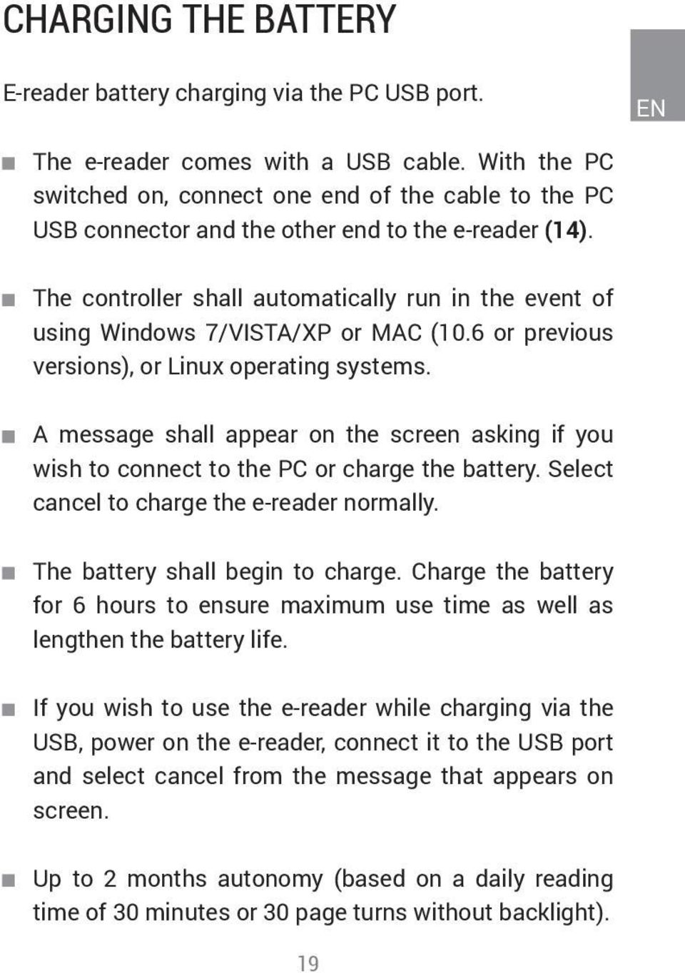 The controller shall automatically run in the event of using Windows 7/VISTA/XP or MAC (10.6 or previous versions), or Linux operating systems.