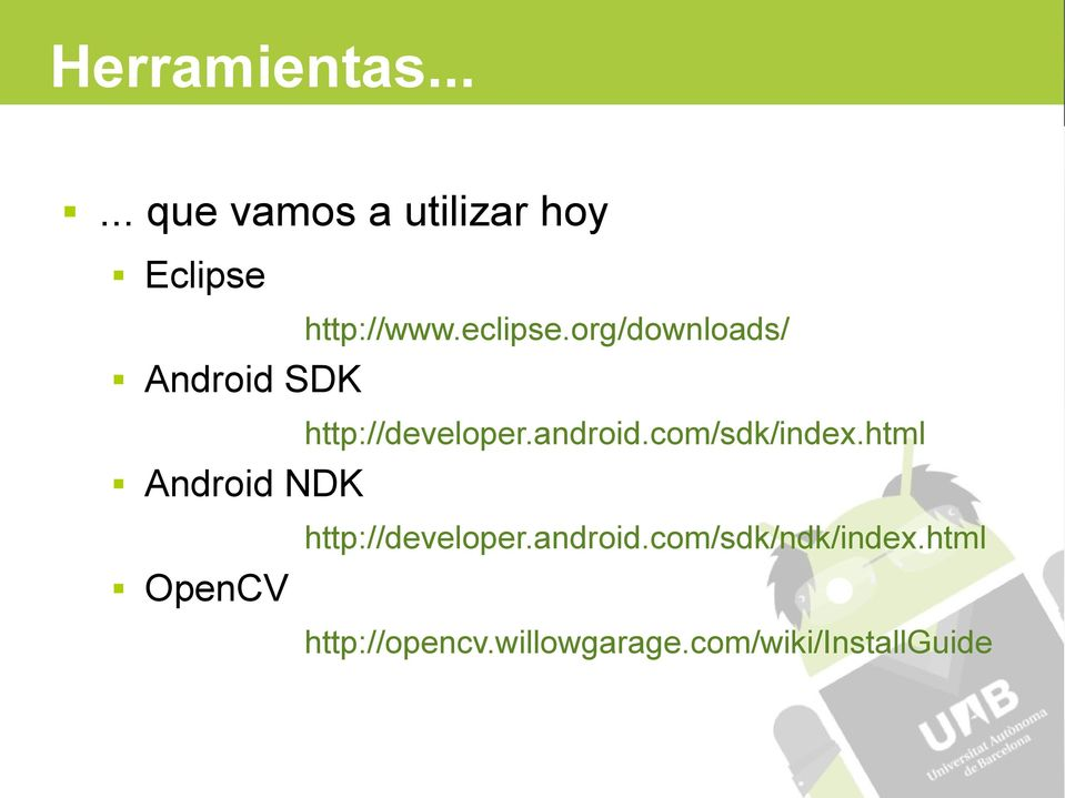 http://www.eclipse.org/downloads/ http://developer.android.