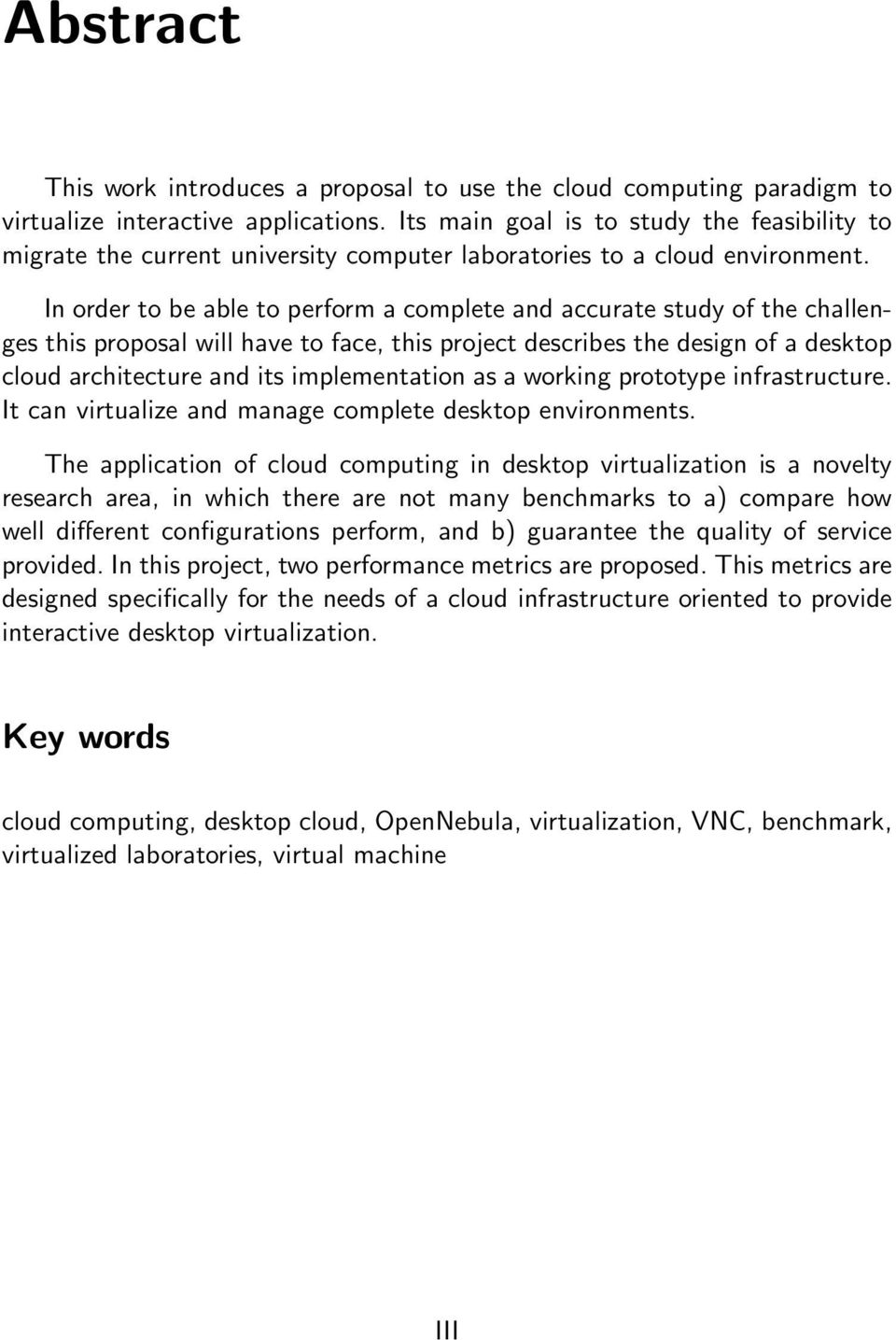 In order to be able to perform a complete and accurate study of the challenges this proposal will have to face, this project describes the design of a desktop cloud architecture and its