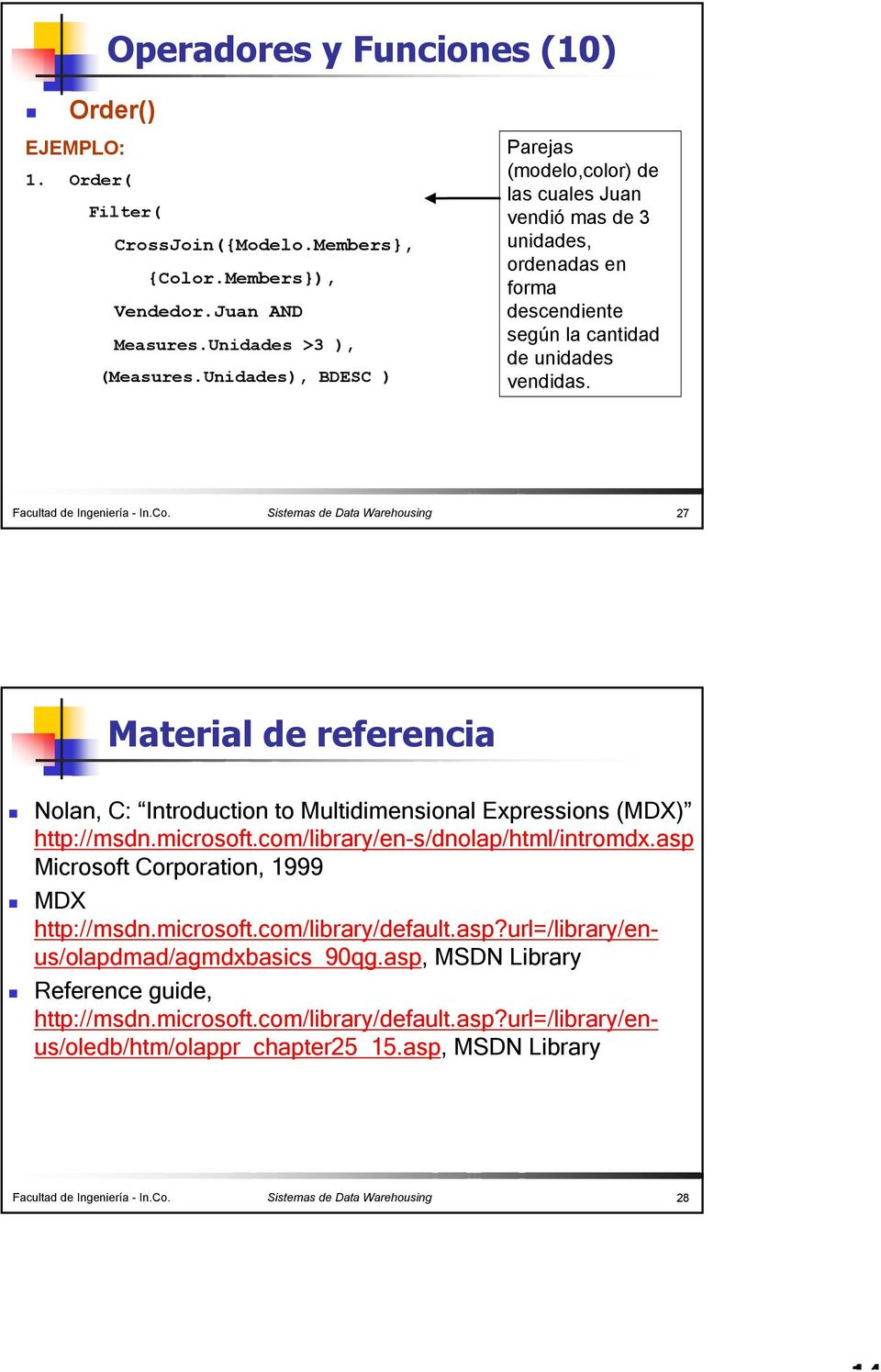 Sistemas de Data Warehousing 27 Material de referencia Nolan, C: Introduction to Multidimensional Expressions (MDX) http://msdn.microsoft.com/library/en-s/dnolap/html/intromdx.