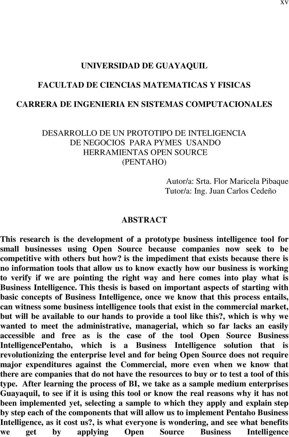 Juan Carlos Cedeño ABSTRACT This research is the development of a prototype business intelligence tool for small businesses using Open Source because companies now seek to be competitive with others