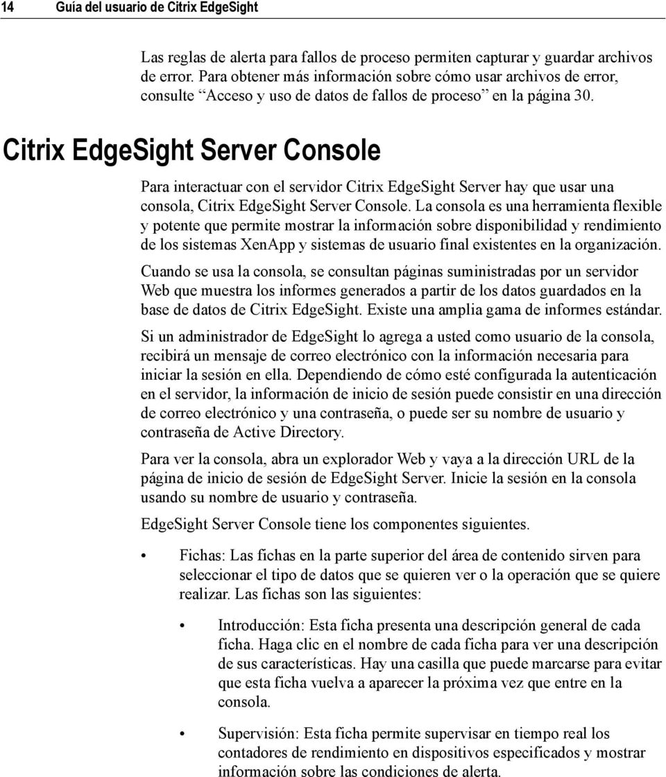 Citrix EdgeSight Server Console Para interactuar con el servidor Citrix EdgeSight Server hay que usar una consola, Citrix EdgeSight Server Console.