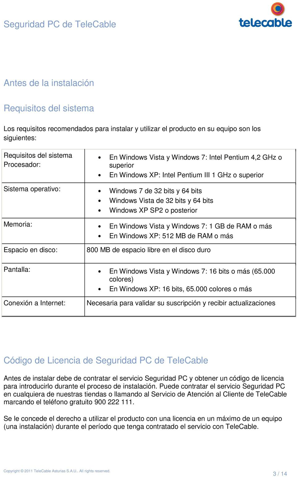 posterior Memoria: En Windows Vista y Windows 7: 1 GB de RAM o más En Windows XP: 512 MB de RAM o más Espacio en disco: 800 MB de espacio libre en el disco duro Pantalla: En Windows Vista y Windows