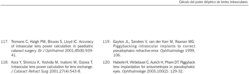 Intraocular lens power calculation for lens exchange. J Cataract Refract Surg 2001;27(4):543-8. 119. Gayton JL, Sanders V, van der Karr M, Raanan MG.
