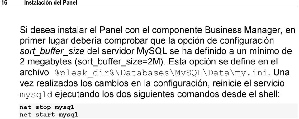 (sort_buffer_size=2m). Esta opción se define en el archivo %plesk_dir%\databases\mysql\data\my.ini.