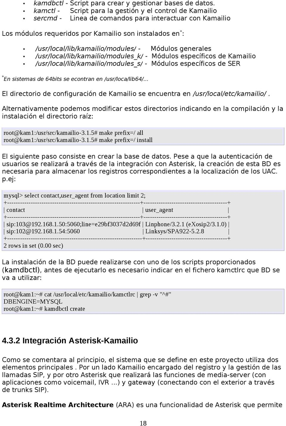 /usr/local/lib/kamailio/modules/ Módulos generales /usr/local/lib/kamailio/modules_k/ - Módulos específicos de Kamailio /usr/local/lib/kamailio/modules_s/ - Módulos específicos de SER * En sistemas
