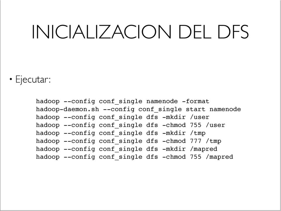 conf_single dfs -chmod 755 /user hadoop --config conf_single dfs -mkdir /tmp hadoop --config