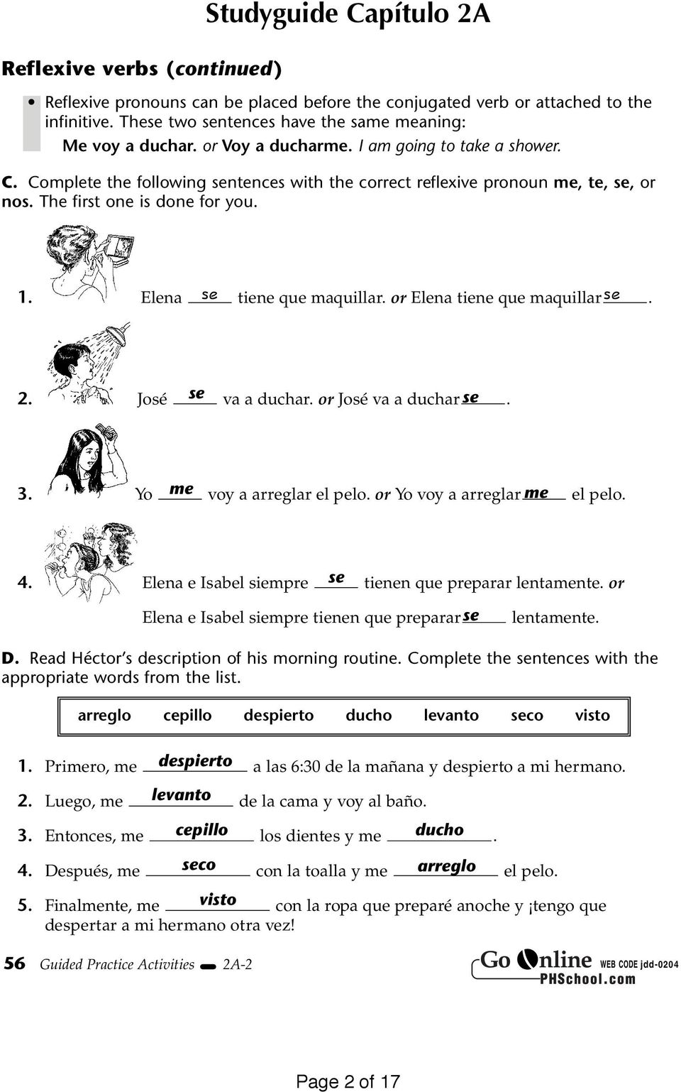 Complete the following sentences with the correct reflexive pronoun me, te, se, or nos. The first one is done for you. se 1. Elena tiene que maquillar. or Elena tiene que maquillar. se 2.